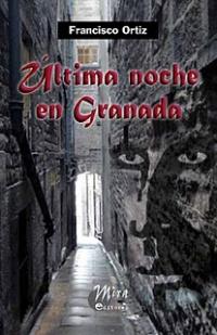 """Presentación de """"Última noche en Granada"""", de Francisco Ortiz"""