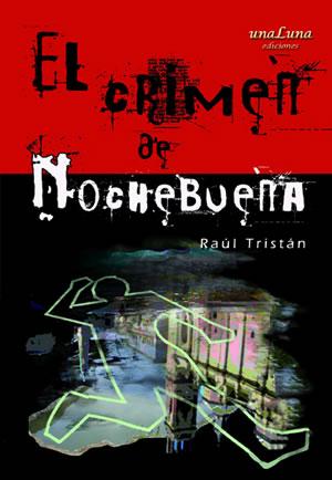 El crimen de Nochebuena, de Raúl Tristán, en Unaluna Ediciones