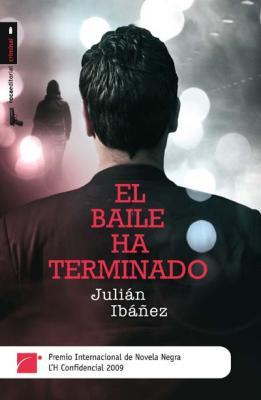 EL BAILE HA TERMINADO, DE JULIÁN IBÁÑEZ, PREMIO L'H CONFIDENCIAL 2009