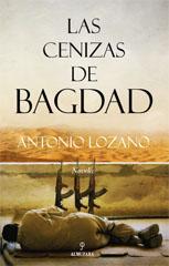"""""""Las cenizas de Bagdad"""", de Antonio Lozano"""