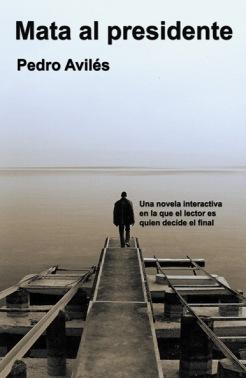 """""""Mata al presidente"""", de Pedro Avilés"""