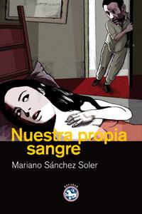 """""""Nuestra propia sangre"""", de Mariano Sánchez Soler"""